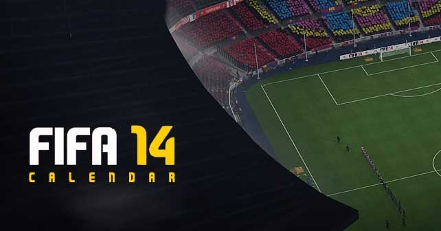FIFA 14 Calendar - When Everything Will Happen ?