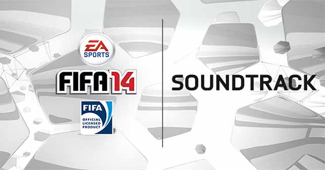 All the FIFA 14 Songs Were Revealed - Complete Soundtrack List