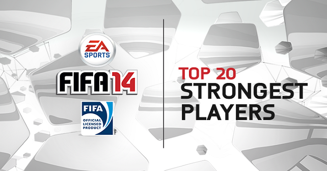 The 20 Strongets Players in FIFA 14