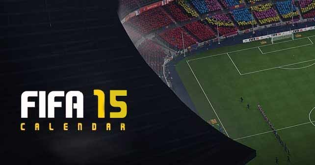 FIFA 15 Calendar - When Everything Will Happen ?