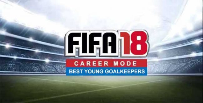 Best Young Goalkeepers for FIFA 18 Career Mode